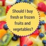should i buy fresh or frozen fruits and vegetables?