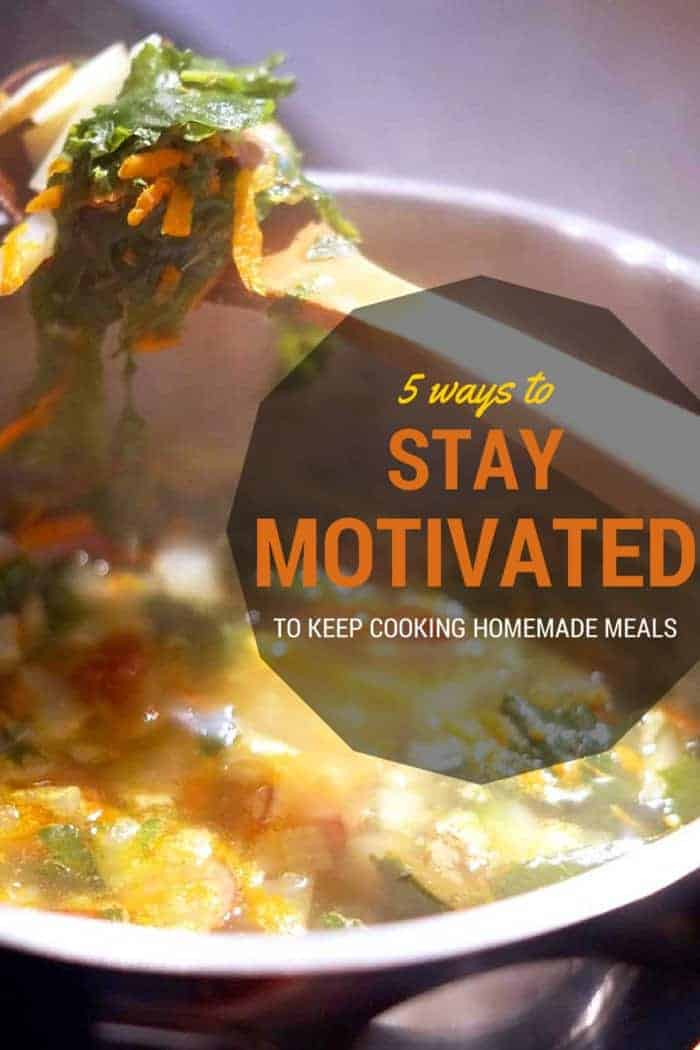 5 ways to stay motivated to keep cooking