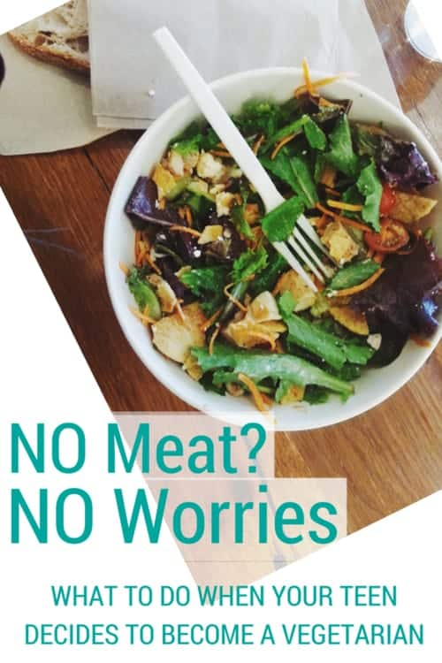 No Meat No Worries what to do when your teen decides to become a vegetarian