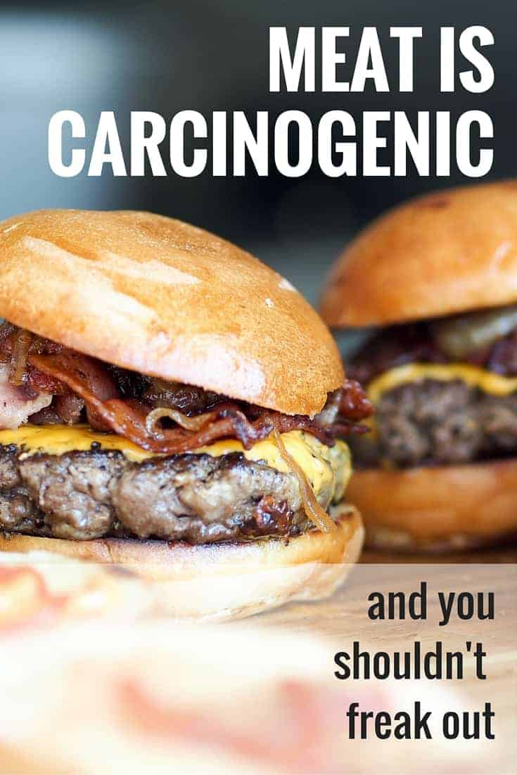 Meat is carcinogenic and you shouldn't freak out