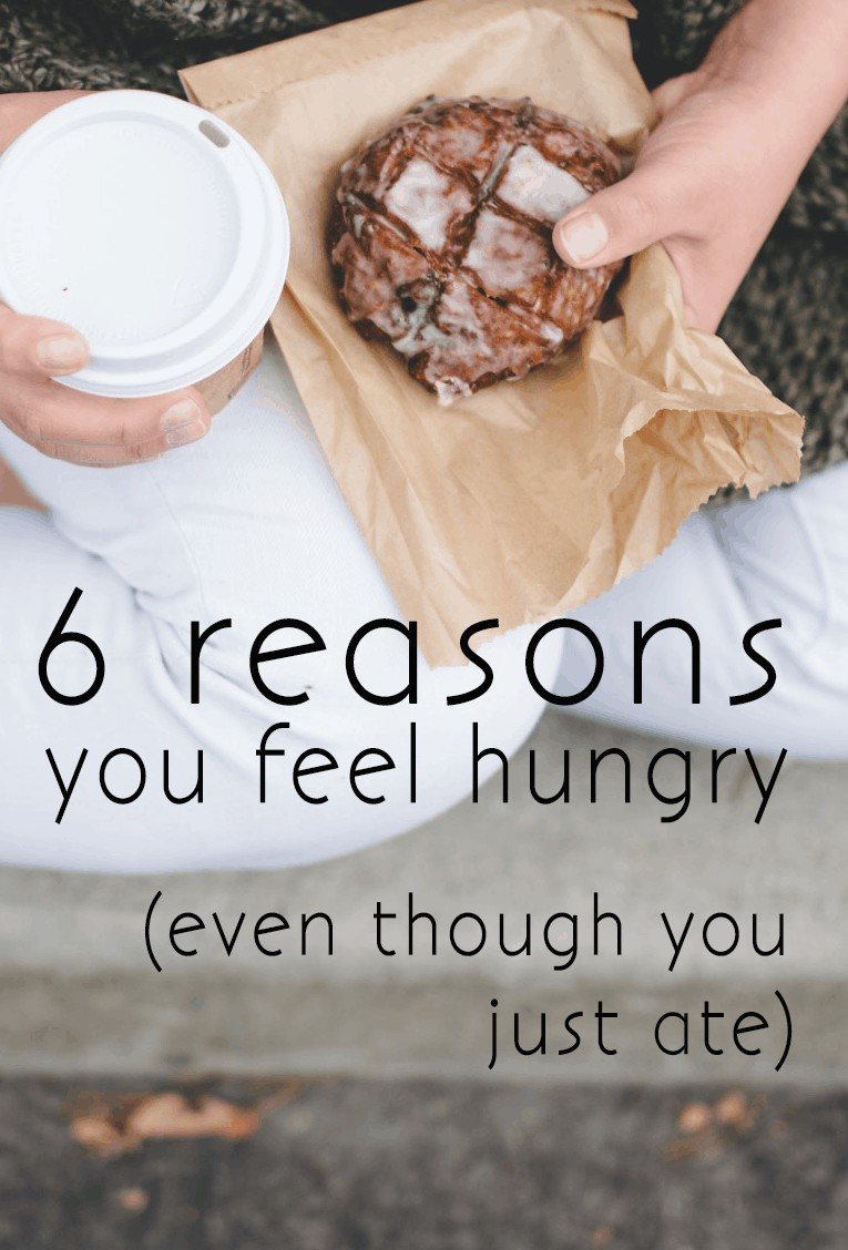 6 reasons you feel hungry even though you just ate